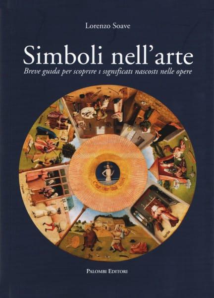 Lorenzo Soave - Simboli Nell'arte - Breve guida per scoprire i significati nascosti nelle opere